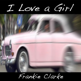I Love a Girl by Frankie Clarke